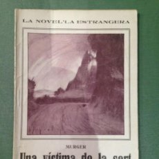 Libros antiguos: UNA VÍCTIMA DE LA SORT - MURGER - COLECCIÓN: LA NOVEL-LA ESTRANGERA- VOLUMEN XXIX (1924) -.. Lote 165766086