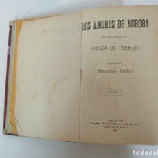 Libros antiguos: LOS AMORES DE AURORA - PONSON DU TERRAIL - TOMO I Y II EN UN LIBRO - ED MAUCCI - AÑO 1897. Lote 167920856