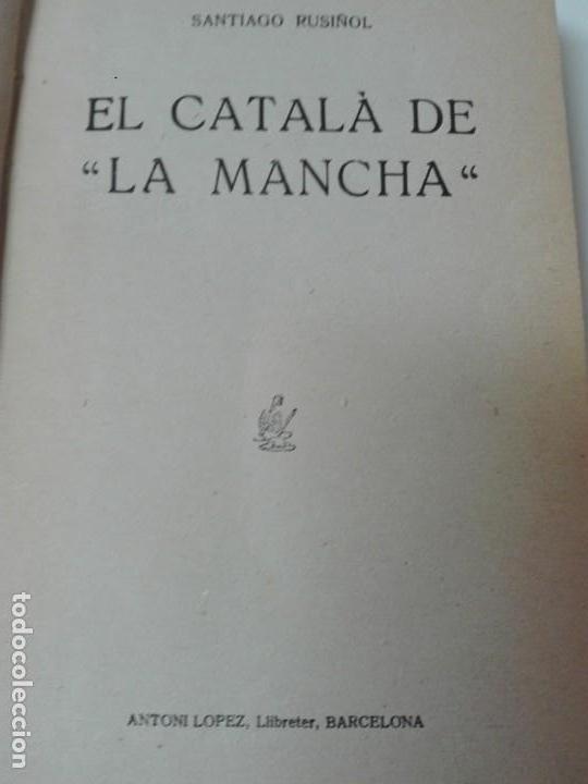 Libros antiguos: El catala de la mancha Santiago Rusiñol primera edicion - Foto 2 - 168293556