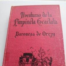 Libri antichi: AVENTURAS DE LA PIMPINELA ESCARLATA - BARONES DE OREZY. Lote 177675864