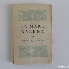 Libros antiguos: LIBRERIA GHOTICA. VICTOR CATALÀ. LA MARE BALENA. 1920.PRIMERA EDICIÓN.. Lote 181483722