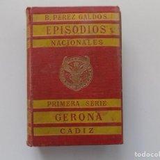 Libros antiguos: LIBRERIA GHOTICA. PEREZ GALDÓS. EPISODIOS NACIONALES.GERONA / CADIZ.1918.. Lote 193279071