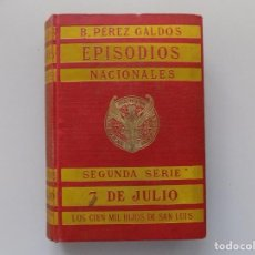 Libros antiguos: LIBRERIA GHOTICA. PEREZ GALDÓS. EPISODIOS NACIONALES. 7 DE JULIO.LOS CIEN MIL HIJOS DE SAN LUIS.1916. Lote 193279212
