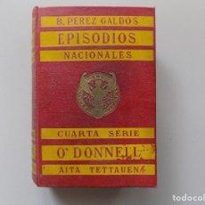 Libros antiguos: LIBRERIA GHOTICA. PEREZ GALDÓS. EPISODIOS NACIONALES. O ´DONNELL. / AITA TETTAUEN. 1909.. Lote 194097960