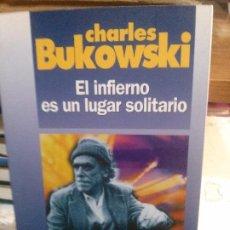 Libros antiguos: EL INFIERNO ES UN LUGAR SOLITARIO - CHARLES BUKOWSKI.. Lote 195317426