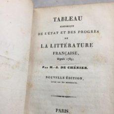 Libros antiguos: TABLEAU HISTORIQUE DE L'ÉTAT ET DES PROGRÈS DE LA LITTÉRATURE FRANÇAISE DEPUIS 1789 DE CHENIER 1834. Lote 199103447