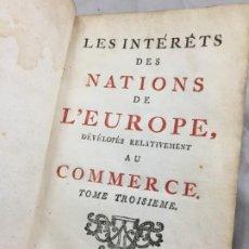 Libros antiguos: LES INTÉRÊTS DES NATIONS DE L'EUROPE, DÉVELOPÉS RELATIVEMENT AU COMMERCE TOME III 1767 A LIEDEACCARI. Lote 199103975