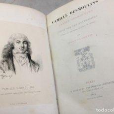 Libros antiguos: CAMILLE DESMOULINS, LUCILE DESMOULINS, ETUDE SUR LES DANTONISTES, DOCUMENTS NOUVEAUX. 1875 CLARETIE. Lote 199109287