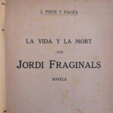 Libros antiguos: JOSEP POUS Y PAGÈS. LA VIDA Y LA MORT DE JORDI FRAGINALS. SOCIETAT CATALANA EDICIONS, 29 FEBRER 1912. Lote 206232405