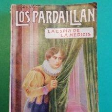 Libros antiguos: LOS PARDAILLAN LA ESPIA DE LA MEDICIS AÑO 1925. Lote 206478592