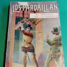 Libros antiguos: LOS PARDAILLAN EL CIRCULO DE LA MUERTE AÑO 1925. Lote 206481403