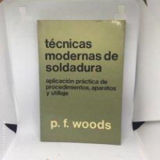 Libros antiguos: TECNICAS MODERNAS DE SOLDADURA P F WOODS. Lote 208314822