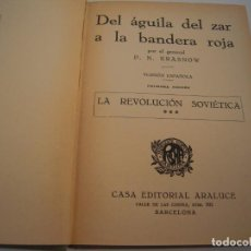 Libros antiguos: DEL AGUILA DEL ZAR A LA BANDERA ROJA LA REVOLUCION SOVIETICA. Lote 212989548