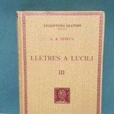 Libros antiguos: ESCRIPTORS LLATINS L. A. SÉNECA TOMO 3 LLETRED A LUCILI 1930. Lote 222880996