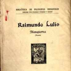 Libros antiguos: RAIMUNDO LULIO : BLANQUERNA (LA RAFA, 1929). Lote 224217890
