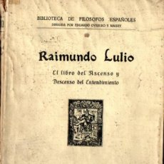 Libros antiguos: RAIMUNDO LULIO : ASCENSO Y DESCENSO DEL ENTENDIMIENTO (LA RAFA, 1928). Lote 224218218