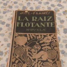 Libros antiguos: LA RAÍZ FLOTANTE (JOSE FRANCÉS) (ED. MUNDO LATINO) (1922). Lote 227272565