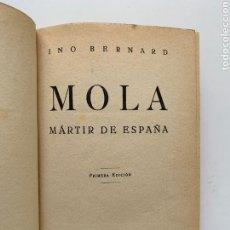 Libros antiguos: INO BERNARD. MOLA: MÁRTIR DE ESPAÑA. GENERAL EMILIO MOLA VIDAL. PRIMERA EDICIÓN. 1938. MILITARIA.. Lote 244848925