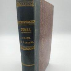 Libros antiguos: ISABEL DE BAVIERA DUMAS 1858 TOMO ÚNICO. Lote 248471845