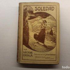 Livres anciens: SOLEDAD, VÍCTOR CATALÀ. TRADUCIDO DEL CATALÀN, MONTANER SIMÓN ED., ILUSTRACIONES ARCADIO MAS, 1907. Lote 248699930