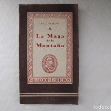 Libros antiguos: LIBRERIA GHOTICA. WALTER SCOTT. LA MAGA DE LA MONTAÑA. 1943. COLECCIÓN CISNEROS.. Lote 254095875