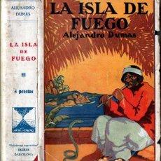 Libros antiguos: ALEJANDRO DUMAS : LA ISLA DE FUEGO (IBERIA, C. 1920). Lote 269847818