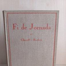 Libros antiguos: FI DE JORNADA. CHERRIFF I BARLETT. EDICIONS PROA, 1930. CATALÁN.. Lote 277221508