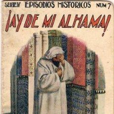 Libros antiguos: ¡ AY DE MI ALHAMA ! SERIE IV EPISODIOS HISTORICOS Nº 7. BARCELONA : R.SOPENA, S.F.. Lote 5050894