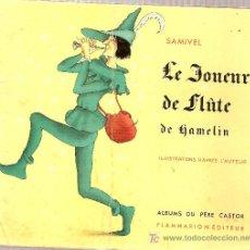 Libros antiguos: LE JOUEUR DE FLUTE DE HAMELIN / SAMIVEL LES ALBUMS DU PERE CASTOR. PARIS : FLAMMARION, 1954. Lote 5276952