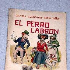 Libros antiguos: LUIS PALAO. EL PERRO LADRON. CUENTOS ILUSTRADOS PARA NIÑOS. SOPENA. AÑOS 20.. Lote 26973887