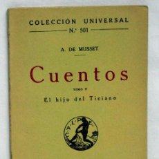Libros antiguos: COLECCIÓN UNIVERSAL CUENTOS Nº 501 TOMO V A MUSSET EL HIJO DE TICIANO ED CALPE 1921. Lote 5954169