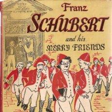Libros antiguos: FRANZ SCHUBERT AND HIS MERRY FRIENDS / O. WHEELER AND S. DEUCHER; ILUST. M. GREENWALT.. Lote 8334697