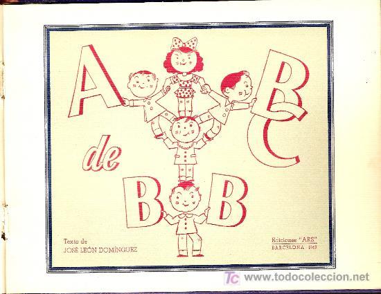ABC DE BB / TEXTO J.L. DOMINGUEZ. BARCELONA : ARS, 1942.15 X 20 CM. 20 P. (Libros Antiguos, Raros y Curiosos - Literatura Infantil y Juvenil - Cuentos)