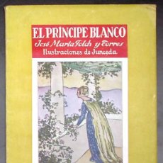 Libros antiguos: EL PRÍNCIPE BLANCO. J. M. FOLCH Y TORRES. ILUSTRACIONES DE JUNCEDA. EDITORIAL MOLINO. SIN FECHA.. Lote 12801264