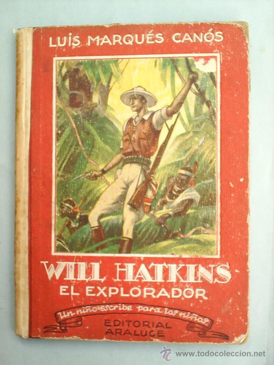 WILL HATKINS -EL ESPLORADOR-1945-EDITORIAL ARALUCE-COLECCION UN NIÑO ESCRIBE PARA LOS NIÑOS (Libros Antiguos, Raros y Curiosos - Literatura Infantil y Juvenil - Cuentos)