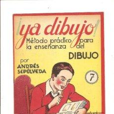 Libros antiguos: CUADERNO DE DIBUJO ¡YA DIBUJO! – MÉTODO PRÁCTICO DE ENSEÑANZA Nº 7 – ANDRÉS SEPÚLVEDA. Lote 26498891