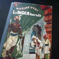 Libros antiguos: LA INDIA HERIDA - MARINA HYAT 1953 COLECCION YO NACI EN LA INDIA - ILUSTRACIONES DE FERNANDO MARC. Lote 27510850
