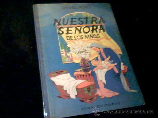 NUESTRA SEÑORA DE LOS NIÑOS. DANIEL - ROPS. AYMA, EDITORES. 1ª EDICION, 1955. CON PRECIOSOS DIBUJOS. (Libros Antiguos, Raros y Curiosos - Literatura Infantil y Juvenil - Cuentos)