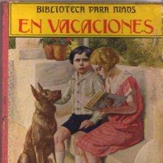 Libros antiguos: COLECCIÓN BIBLIOTECA PARA NIÑOS, EN VACACIONES. Lote 12884617
