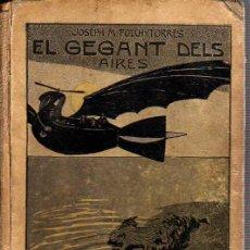 Libros antiguos: INTERESANTE LIBRO JOSEPH M,FOLCH I TORRES EL GEGANT DEL AIRES-EN CATALAN- BIBLIOTECA PATUFET 1911. Lote 21934183