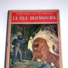 Libros antiguos - Las Isla desconocida, Viajes Fantásticos Pirulete, Ed. Ramón Sopena, Biblioteca para Niños, año 1934 - 23720286