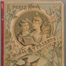 Libros antiguos: NIÑOS Y PÁJAROS POR A.PEREZ NIEVA. 1ª EDICIÓN BASTINOS EDITOR 1892.( 288 PP. CON GRABADOS). Lote 23625014