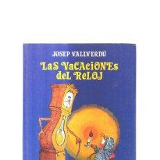 Libros antiguos: LAS VACACIONES DEL RELOJ - JOSEP VALLVERDU - ILUSTRACIONES : JOAN ANTONI POCH. Lote 147371254