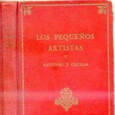 Libros antiguos: LOS PEQUEÑOS ARTISTAS O ANTONIO Y CECILIA (1927). Lote 27973764
