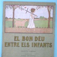 Libros antiguos: EL BON DÉU ENTRE INFANTS. FRANCIS JAMMES. ARTS GRÀFIQUES F. CAMPS CALMET. TÁRREGA, 1936.. Lote 29684671