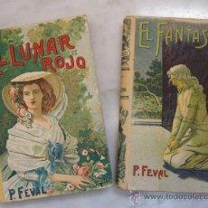 Libros antiguos: SATURNINO CALLEJA.EL LUNAR ROJO Y EL FANTASMA.P FEVAL DOS VOLUMENES,COMPLETA. Lote 30473402