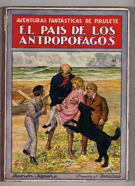 EL PAÍS DE LOS ANTROPÓFAGOS AVENTURAS FANTASTICAS DE.PIRULETE. ED.RAMON SOPENA. 1922. (Libros Antiguos, Raros y Curiosos - Literatura Infantil y Juvenil - Cuentos)