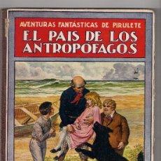 Libros antiguos: EL PAÍS DE LOS ANTROPÓFAGOS AVENTURAS FANTASTICAS DE.PIRULETE. ED.RAMON SOPENA. 1922.. Lote 31930268