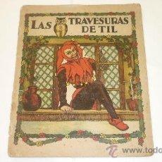 Libros antiguos: LAS TRAVESURAS DE TIL. MUY ANTIGUO CUENTO. AÑOS 1920S. Lote 31995825