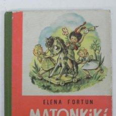 Libros antiguos: ANTIGUO CUENTO MATONKIKI Y SUS HERMANAS - ELENA FORTUN - ED. AGUILAR - AÑOS 50 - CON ILUSTRACIONES D. Lote 32447043
